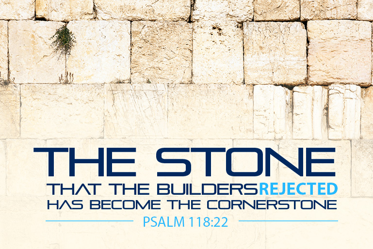 The Stone that the builders rejected has become the cornerstone.